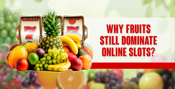[*NEW*] WHY FRUITS STILL DOMINATE ONLINE SLOTS?