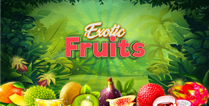 Relax in style with EXOTIC FRUITS !
