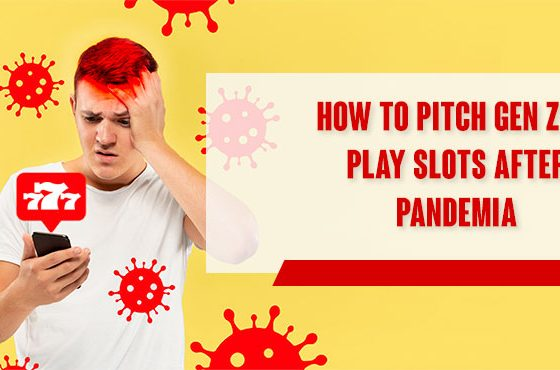 [FRESH IDEA] How to pitch generation Z to play slots after pandemia?